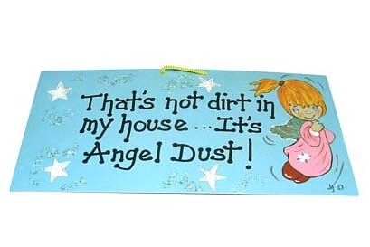 Tabliczka That's not dirt in my house... It's Angel Dust